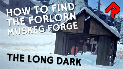 How to find The Long Dark Forlorn Muskeg forge location